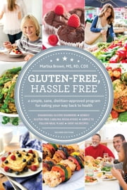 Gluten-Free, Hassle Free, Second Edition - A Simple, Sane, Dietitian-Approved Program For Eating Your Way Back to Health ebook by Marlisa Brown, MS, RD, CDE,Sloane Miller, MFA, MSW, LMSW