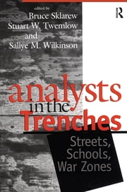 Analysts in the Trenches - Streets, Schools, War Zones ebook by Bruce Sklarew,Stuart W. Twemlow,Sallye M. Wilkinson