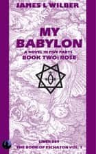 My Babylon - Book Two: Rose ebook by James L. Wilber