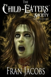 The Child-Eaters' Society and Other Stories ebook by Fran Jacobs