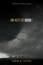 An Act of God? - Answers to Tough Questions about God's Role in Natural Disasters ebook by Franklin Graham,Erwin Lutzer