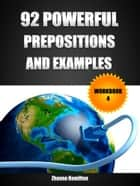 92 Powerful Prepositions and Examples: Workbook 4 ebook by Zhanna Hamilton