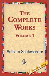 The Complete Works Volume 1 ebook by Shakespeare, William