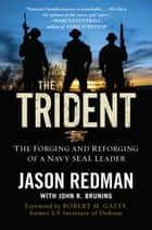 The Trident - The Forging and Reforging of a Navy SEAL Leader ebook by Jason Redman, John Bruning