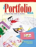The Portfolio Book - A Step by Step Guide for Teachers ebook by Cathy Grace, Elizabeth F Shores