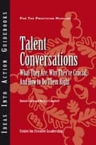 Talent Conversations - What They Are, Why They're Crucial, and How To Do Them Right ebook by Roland Smith, Michael Campbell