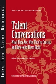 Talent Conversations - What They Are, Why They're Crucial, and How To Do Them Right ebook by Roland Smith,Michael Campbell