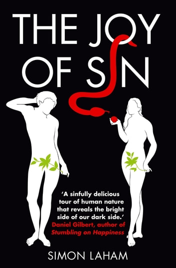 The Joy of Sin - The Psychology of the Seven Deadly Sins ebook by Simon Laham
