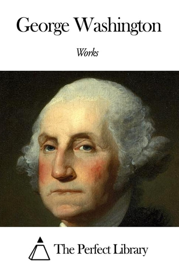 Works of George Washington eBook by George Washington
