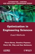 Optimization in Engineering Sciences - Exact Methods ebook by Pierre Borne, Dumitru Popescu, Dan Stefanoiu,...
