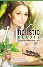 Wholistic Beauty: Your Complete Guide To Dazzling Skin For Life. ebook by Maria Tarnev-Wydro, HD