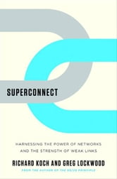 Superconnect: Harnessing the Power of Networks and the Strength of Weak Links ebook by Richard Koch,Greg Lockwood