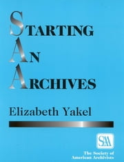 Starting an Archives ebook by Elizabeth Yakel