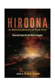 Hiroona - An Historical Romance in Poetic Form ebook by Horatio Nelson Huggins; Desha A. Osborne