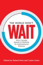 The World Won't Wait ebook by Roland Paris,Taylor  Owen