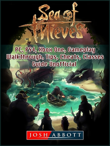 Sea of Thieves, PC, PS4, Xbox One, Gameplay, Walkthrough, Tips, Cheats,  Classes, Guide Unofficial