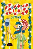 S.O.S Lutins ebook by Marie Potvin