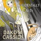 Accidentally Catty audiobook by Dakota Cassidy