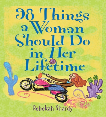 98 Things a Woman Should Do in Her Lifetime ebook by Rebekah Shardy