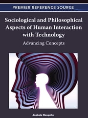 Sociological and Philosophical Aspects of Human Interaction with Technology - Advancing Concepts ebook by Anabela Mesquita