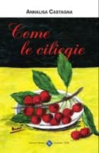 Come le Ciliegie ebook by Annalisa Castagna