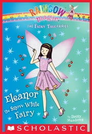 Eleanor the Snow White Fairy: A Rainbow Magic Book (The Fairy Tale Fairies #2) ebook by Daisy Meadows