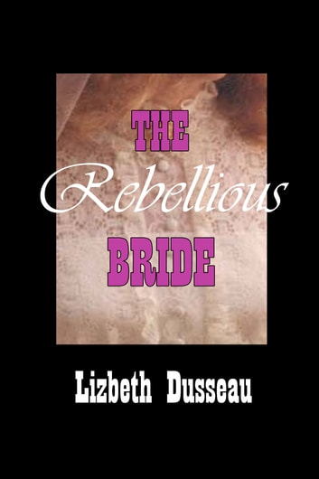 The Rebellious Bride ebook by Lizbeth Dusseau