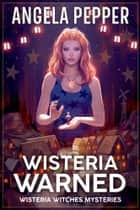 Wisteria Warned ebook by Angela Pepper