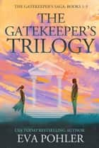 The Gatekeeper's Trilogy: Books 1-3 of The Gatekeeper's Saga ebook by Eva Pohler