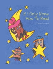 If I Only Knew How To Read ebook by Kimberly Coates