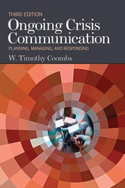 Ongoing Crisis Communication - Planning, Managing, and Responding ebook by W. Timothy Coombs