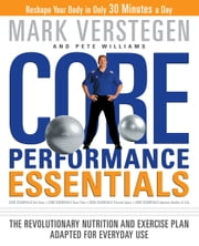 Core Performance Essentials - The Revolutionary Nutrition and Exercise Plan Adapted for Everyday Use ebook by Mark Verstegen,Pete Williams