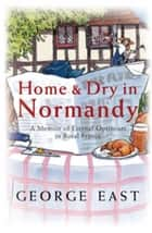 Home & Dry in Normandy ebook by George East