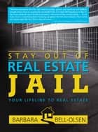 Stay Out of Real Estate Jail - Your Lifeline to Real Estate ebook by Barbara Bell-Olsen