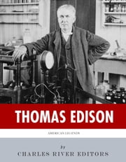 American Legends: The Life of Thomas Edison ebook by Charles River Editors
