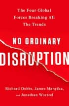 No Ordinary Disruption ebook by Richard Dobbs,James Manyika,Jonathan Woetzel