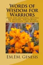Words of Wisdom for Warriors ebook by EM. EM. Genesis