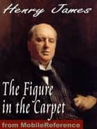 The Figure In The Carpet (Mobi Classics) ebook by Henry James