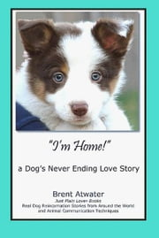 """I'm Home!"" a Cat's Never Ending Love Story ebook by Brent Atwater"