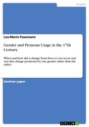 Gender and Pronoun Usage in the 17th Century - When and how did a change from thou to you occur and was this change promoted by one gender rather than the other? ebook by Lea-Marie Pasemann