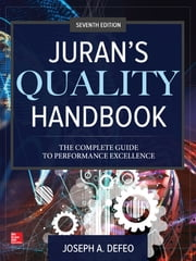 Juran's Quality Handbook: The Complete Guide to Performance Excellence, Seventh Edition ebook by Joseph A. Defeo