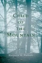 Child of the Mountain ebook by Marjorie E. Dufault