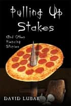 Pulling up Stakes and Other Piercing Stories ebook by David Lubar