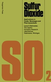 Sulfur Dioxide: Applications in Foods, Beverages, and Pharmaceuticals ebook by Schroeter, Louis C.
