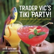 Trader Vic's Tiki Party! - Cocktails and Food to Share with Friends ebook by Stephen Siegelman,Stephen Siegelman,Maren Caruso