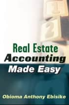 Real Estate Accounting Made Easy ebook by Obioma A. Ebisike