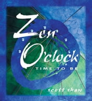 Zen O'Clock: Time To Be ebook by Scott Shaw