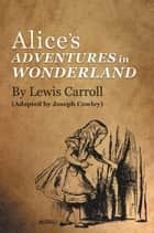 ALICE'S ADVENTURES IN WONDERLAND By Lewis Carroll - (Adapted by Joseph Cowley) ebook by Joseph Cowley