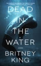 Dead In The Water: A Gripping Psychological Thriller - The Water Trilogy, #2 ebook by Britney King