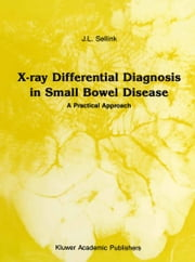 X-Ray Differential Diagnosis in Small Bowel Disease - A Practical Approach ebook by J.L. Sellink